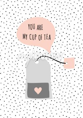 Message you are my cup of tea