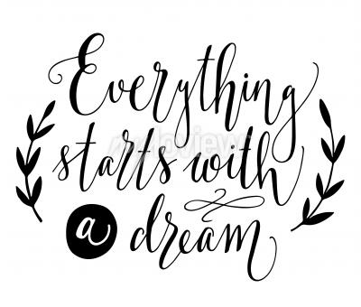 Everything starts with a dream inspirational quote